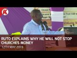 Deputy President William Ruto Explains Why He Will Not Stop Giving Churches Money