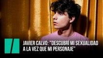 """Javier Calvo: """"Descubrí mi sexualidad a la vez que mi personaje descubría su sexualidad"""""""