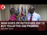 Man gives Deputy President William Ruto Kshs 100 to buy tea after job promise