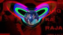 isqe_ka_raja_bass mix song dj remix song dj vibration song dj bablu hip hop