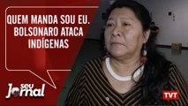 Quem manda sou eu. Bolsonaro ataca indígenas novamente