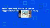 About For Books  How to Be Sort of Happy in Law School by Kathryne Young