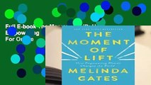 Full E-book The Moment of Lift: How Empowering Women Changes the World  For Online