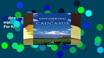 Online Uncorking the Caucasus: Wines from Turkey, Armenia, and Georgia  For Kindle