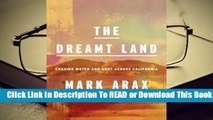 [Read] The Dreamt Land: Chasing Water and Dust Across California  For Full