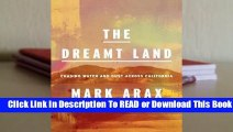 [Read] The Dreamt Land: Chasing Water and Dust Across California  For Online