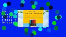 Full E-book The Ell Teacher's Toolbox: Hundreds of Practical Ideas to Support Your Students  For
