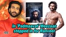 In 'Padmaavat' Meezaan stepped in for Ranveer Singh !