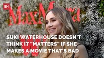 Suki Waterhouse Is Ok With Making A Bad Movie
