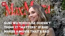Suki Waterhouse Is Ok With Making A Bad Movie