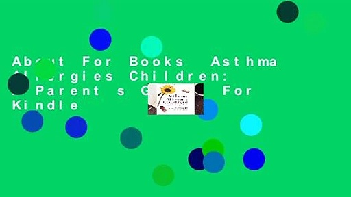 About For Books  Asthma Allergies Children: A Parent s Guide  For Kindle