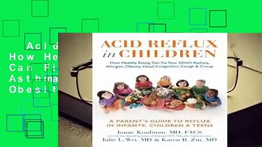 Acid Reflux in Children: How Healthy Eating Can Fix Your Child's Asthma,  Allergies, Obesity,