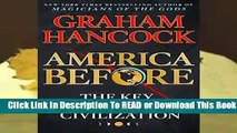 [Read] America Before: The Key to Earth s Lost Civilization  For Full