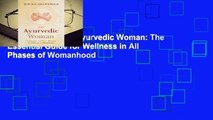 Full version  The Ayurvedic Woman: The Essential Guide for Wellness in All Phases of Womanhood