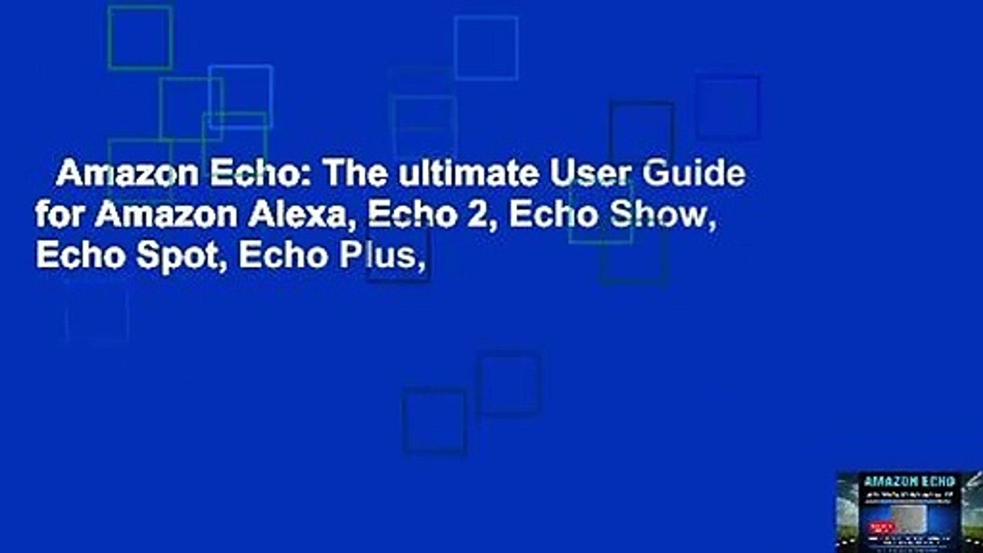 Amazon Echo: The ultimate User Guide for Amazon Alexa, Echo 2, Echo Show, Echo Spot, Echo Plus,