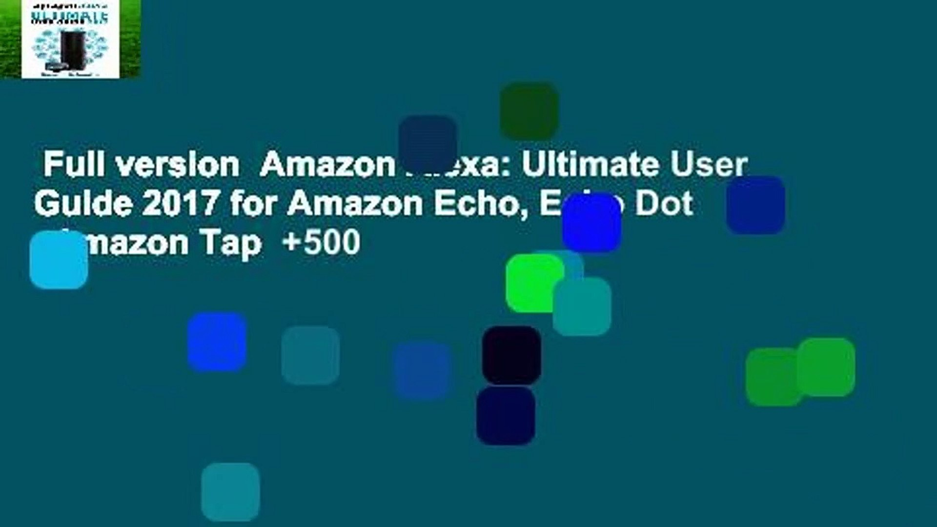 Full version  Amazon Alexa: Ultimate User Guide 2017 for Amazon Echo, Echo Dot   Amazon Tap  +500