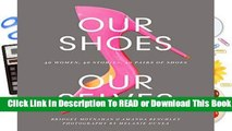 Full E-book Our Shoes, Our Selves: 40 Women, 40 Stories, 40 Pairs of Shoes  For Online