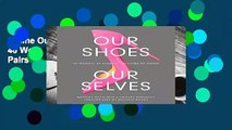 Online Our Shoes, Our Selves: 40 Women, 40 Stories, 40 Pairs of Shoes  For Full