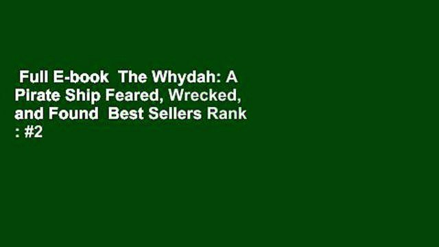 Full E-book  The Whydah: A Pirate Ship Feared, Wrecked, and Found  Best Sellers Rank : #2