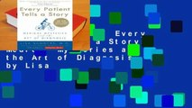 Complete acces  Every Patient Tells a Story: Medical Mysteries and the Art of Diagnosis by Lisa
