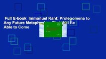 Full E-book  Immanuel Kant: Prolegomena to Any Future Metaphysics: That Will Be Able to Come