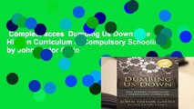 Complete acces  Dumbing Us Down: The Hidden Curriculum of Compulsory Schooling by John Taylor Gatto