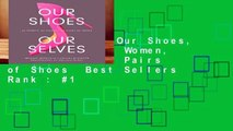 Full E-book  Our Shoes, Our Selves: 40 Women, 40 Stories, 40 Pairs of Shoes  Best Sellers Rank : #1