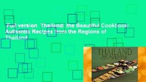 Full version  Thailand: the Beautiful Cookbook: Authentic Recipes from the Regions of Thailand