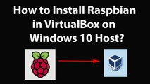 How to Install Raspbian in VirtualBox on Windows 10 Host?