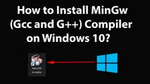 How to Install MinGw (Gcc and G++) Compiler on Windows 10?