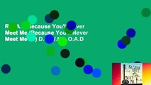 R E A D Because Youll Never Meet Me (Because Youll Never Meet Me #1) D O W N L O A D