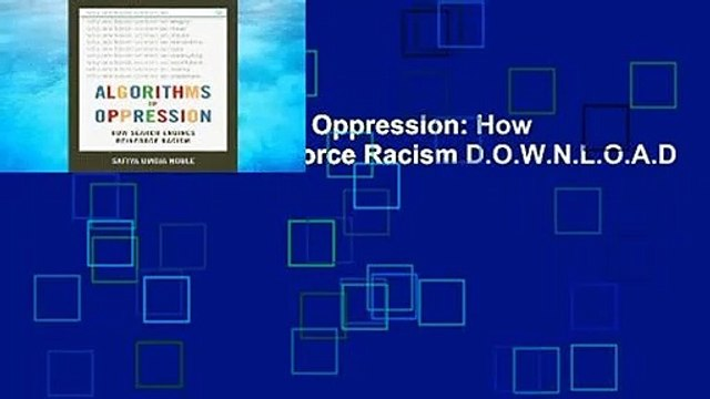 R.E.A.D Algorithms of Oppression: How Search Engines Reinforce Racism D.O.W.N.L.O.A.D