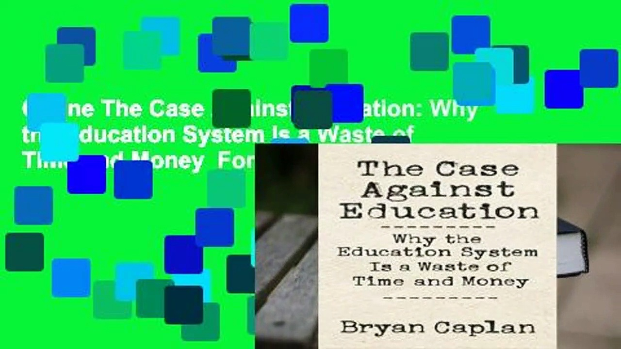 Online The Case Against Education: Why the Education System Is a Waste of Time and Money  For Kindle