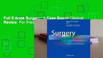 Full E-book Surgery: A Case Based Clinical Review  For Free