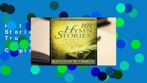Full version 101 Hymn Stories: The Inspiring True Stories Behind 101 Favorite Hymns Complete
