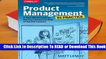 [Read] Product Management in Practice: A Real-World Guide to the Key Connective Role of the 21st