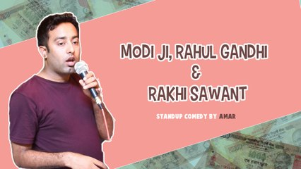 Modi Ji, Rahul Gandhi & Rakhi Sawant - Stand Up Comedy by Amar