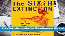 [Read] The Sixth Extinction: An Unnatural History  For Full