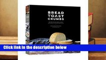 Full version Bread Toast Crumbs: Recipes for No-Knead Loaves & Meals to Savor Every Slice Best