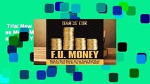 Trial New Releases  F U  Money  Make as Much Money as You Damn Well Want and Live Your Life as