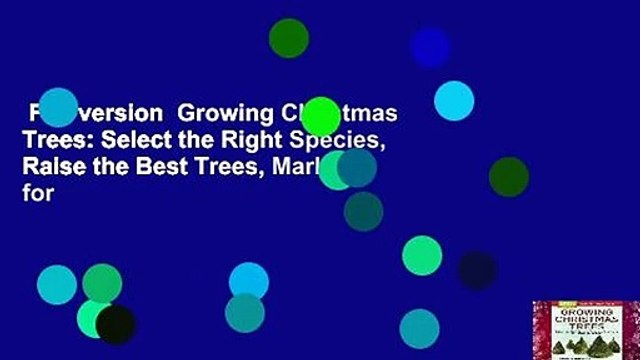 Full version  Growing Christmas Trees: Select the Right Species, Raise the Best Trees, Market for