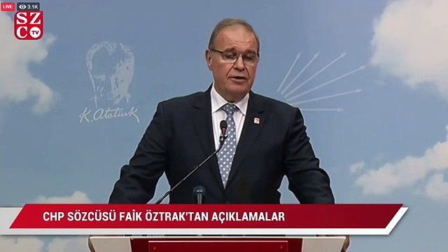 CHP Sözcüsü Faik Öztrak'tan açıklamalar
