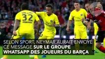 Le message de Neymar sur le groupe Whatsapp des joueurs du Barça