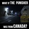 What if The Punisher was Canadian