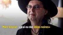 Marc Veyrat : « J'ai eu des idées noires »