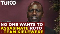 There are no plans to eliminate Deputy President William Ruto|-Team Kieleweke