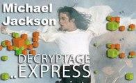 Décryptage Express : Michael Jackson, le Roi de la Pop