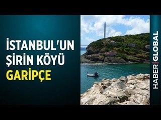 İstanbul'un Şirin Köyü Garipçe'de Kısa Bir Tur