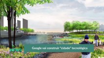 """Google vai construir """"cidade"""" tecnológica"""