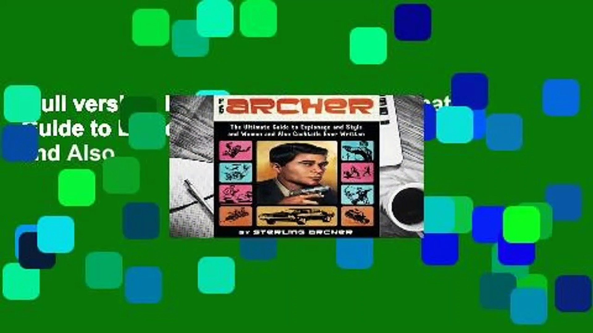 Full version  How to Archer: The Ultimate Guide to Espionage and Style and Women and Also